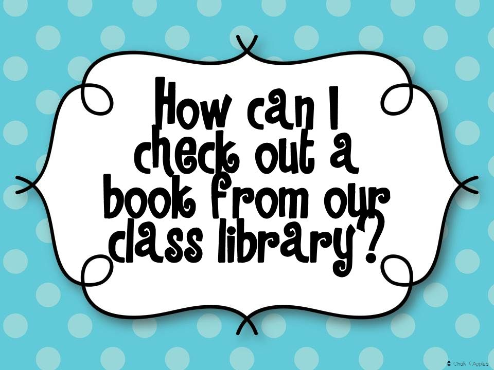How can I check out a book from our class library © Chalk & Apples