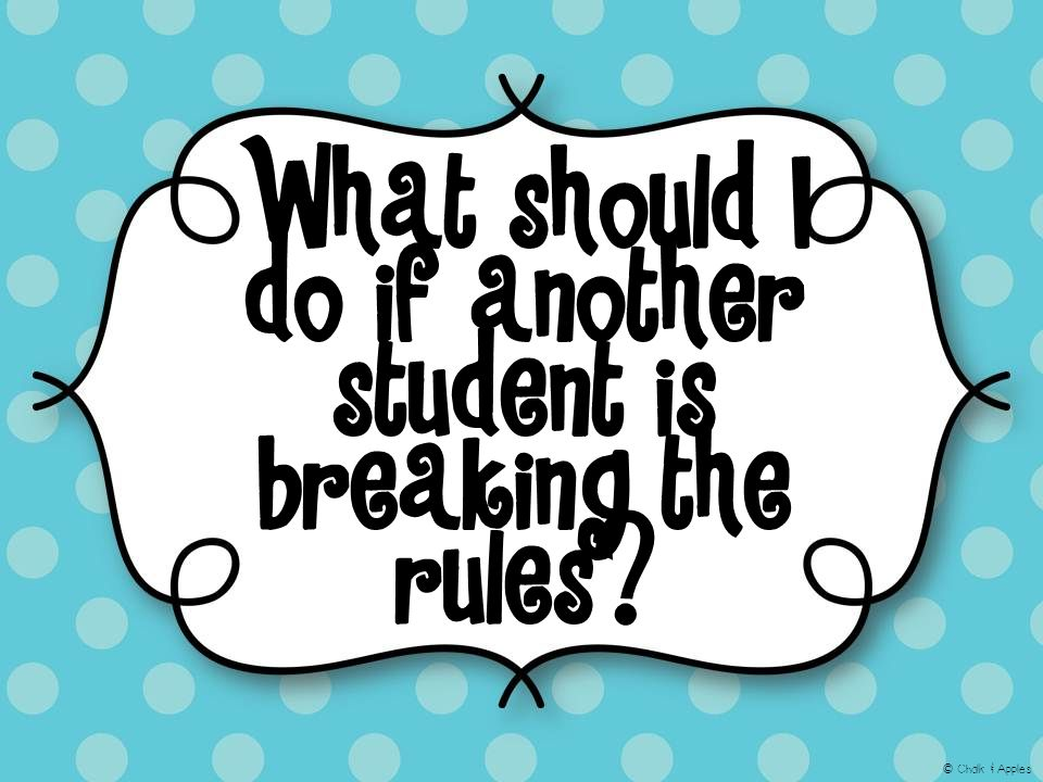 What should I do if another student is breaking the rules © Chalk & Apples