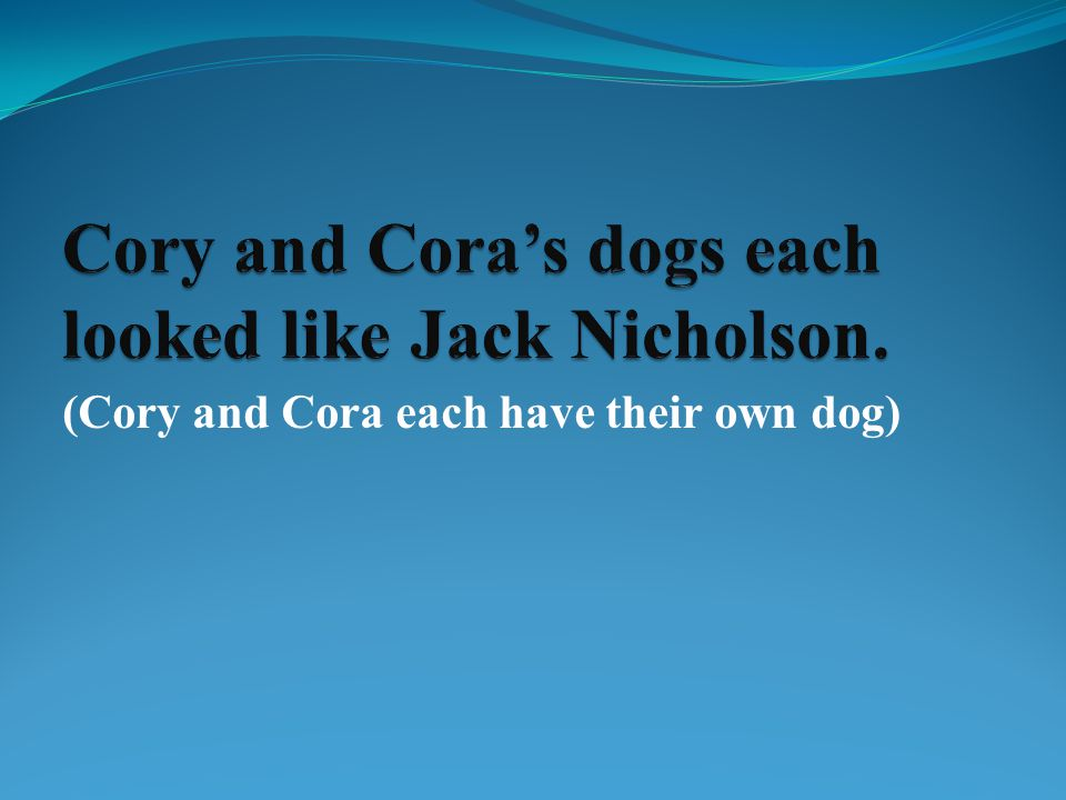 (Cory and Cora each have their own dog)