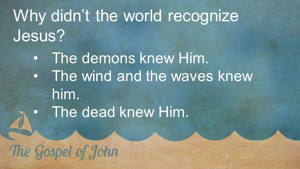Why didn't the world recognize Jesus. The demons knew Him.