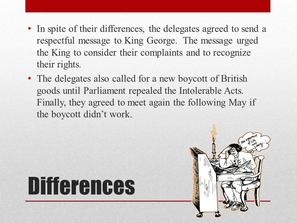 Differences In spite of their differences, the delegates agreed to send a respectful message to King George.
