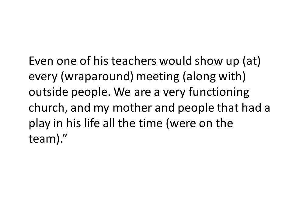 Even one of his teachers would show up (at) every (wraparound) meeting (along with) outside people.