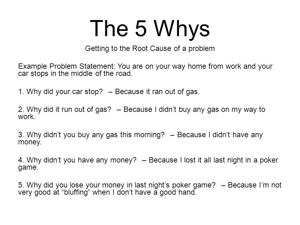 The 5 Whys Getting To The Root Cause Of A Problem Example Problem