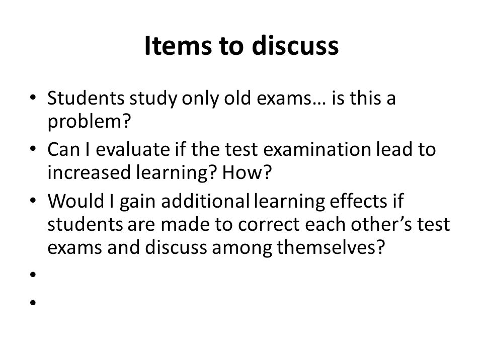 Items to discuss Students study only old exams… is this a problem.