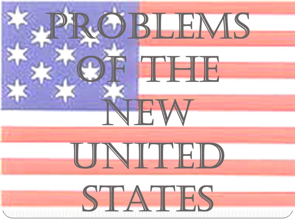 Problems of the New United States