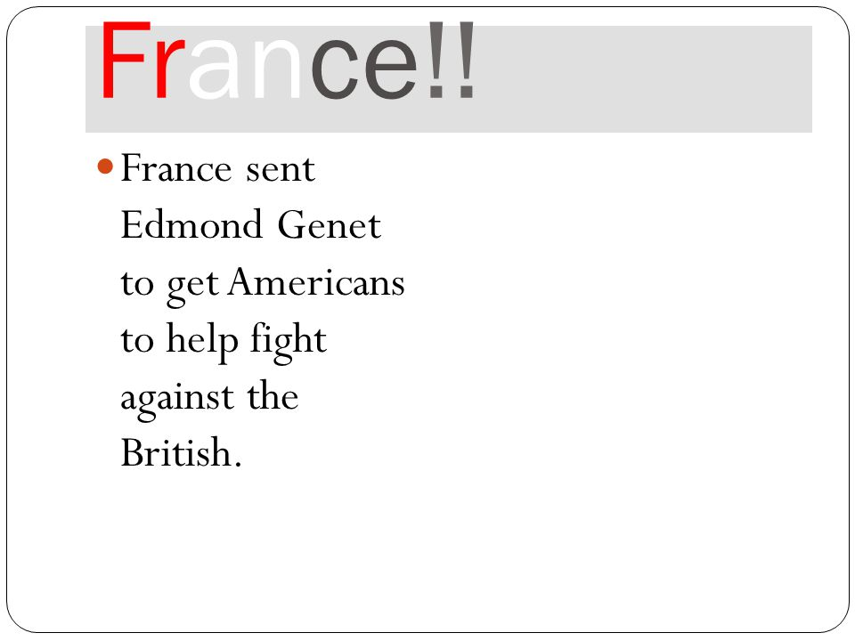 France!! France sent Edmond Genet to get Americans to help fight against the British.