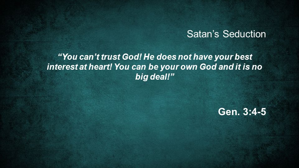 Satan's Seduction You can't trust God. He does not have your best interest at heart.