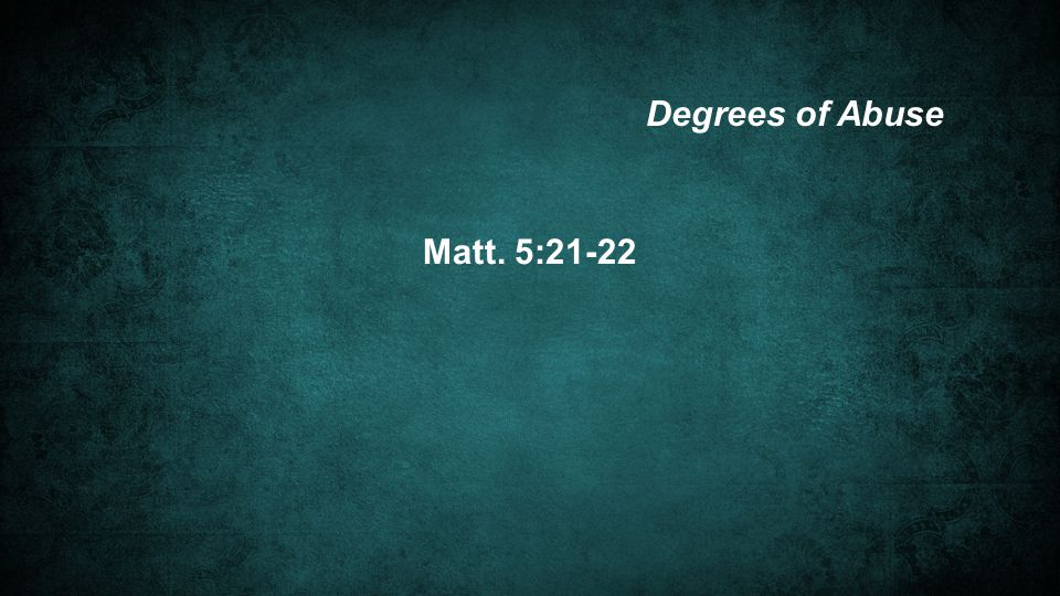 Matt. 5:21-22 Degrees of Abuse