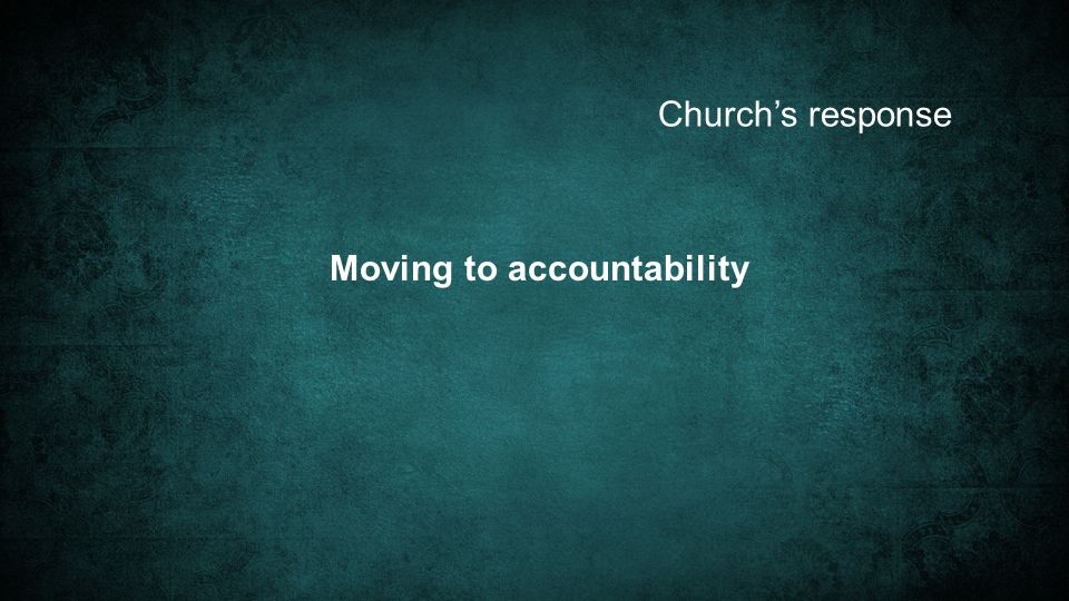 Church's response Moving to accountability