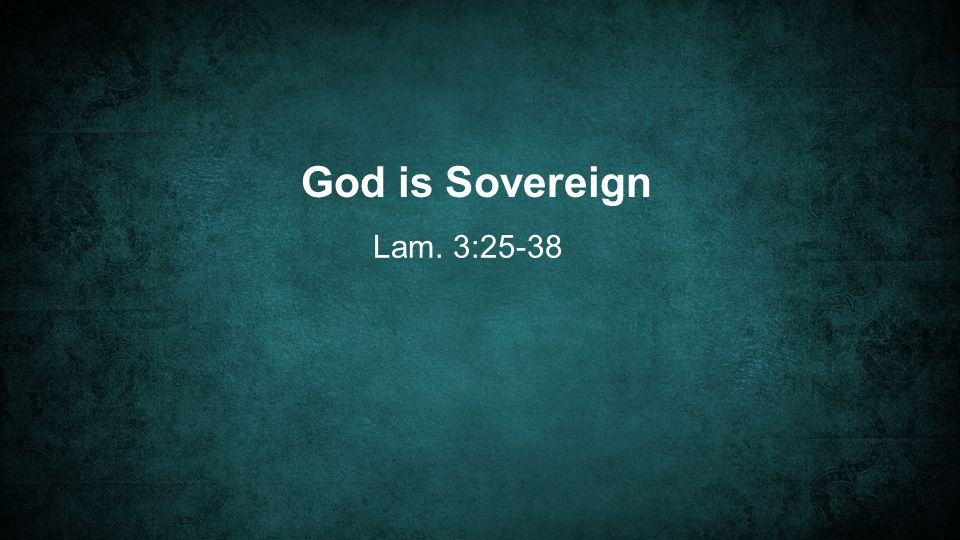 God is Sovereign Lam. 3:25-38
