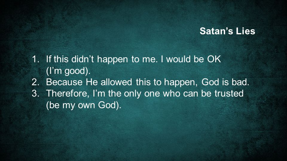 Satan's Lies 1. If this didn't happen to me. I would be OK (I'm good).