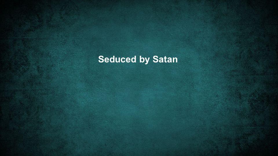 Seduced by Satan