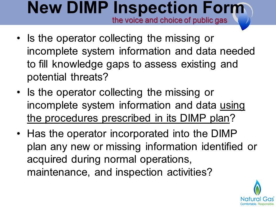 the voice and choice of public gas New DIMP Inspection Form Is the operator collecting the missing or incomplete system information and data needed to fill knowledge gaps to assess existing and potential threats.