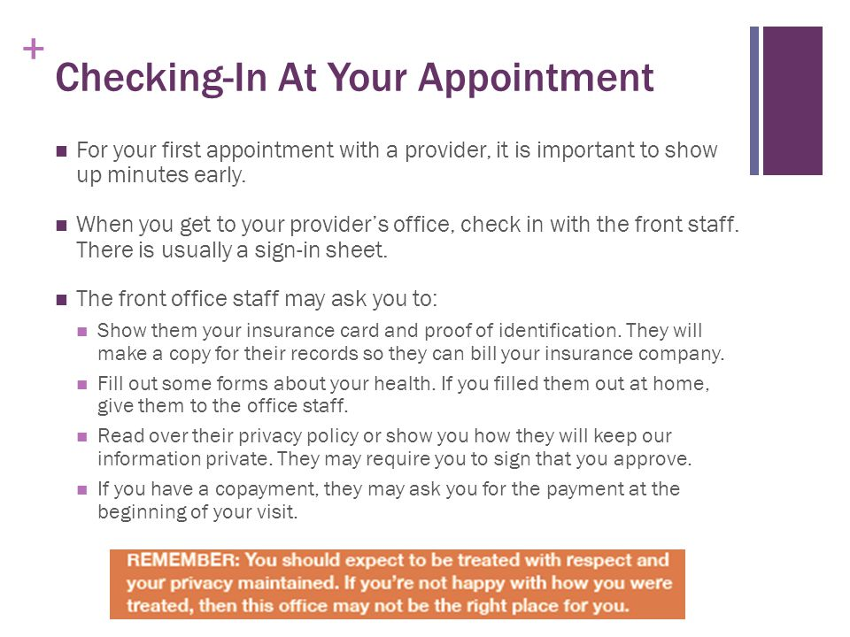 + Checking-In At Your Appointment For your first appointment with a provider, it is important to show up minutes early.