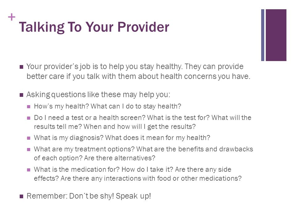 + Talking To Your Provider Your provider's job is to help you stay healthy.