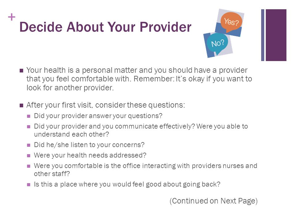 + Decide About Your Provider Your health is a personal matter and you should have a provider that you feel comfortable with.