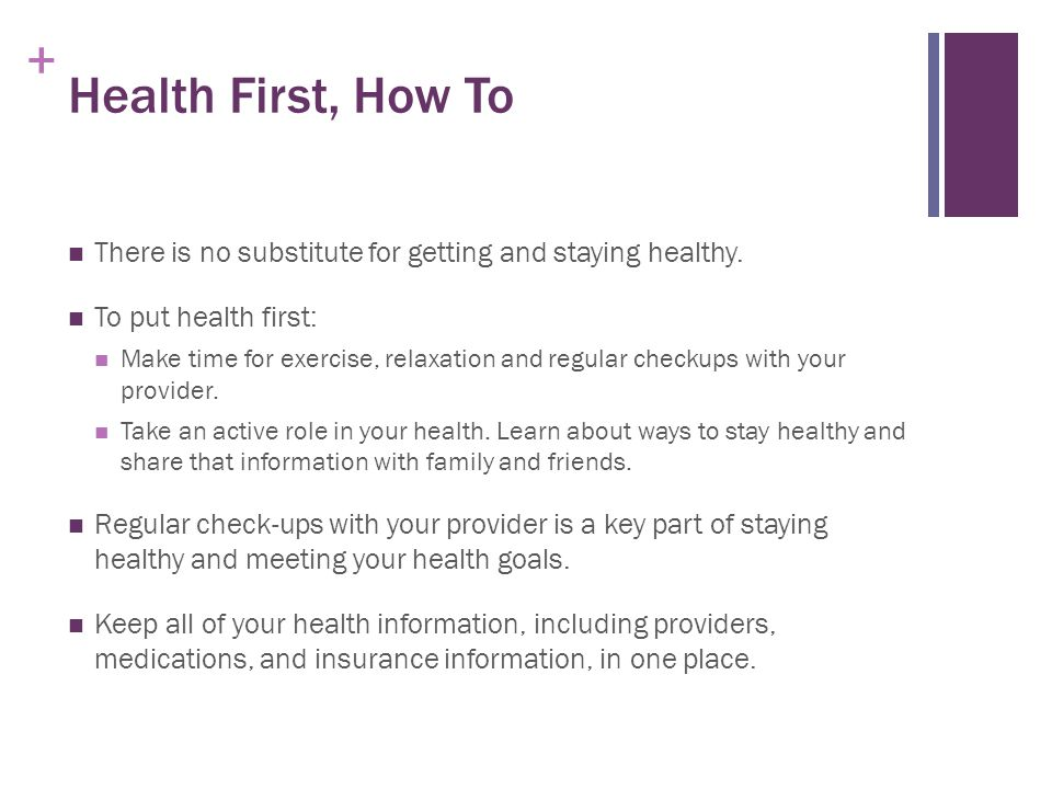 + Health First, How To There is no substitute for getting and staying healthy.