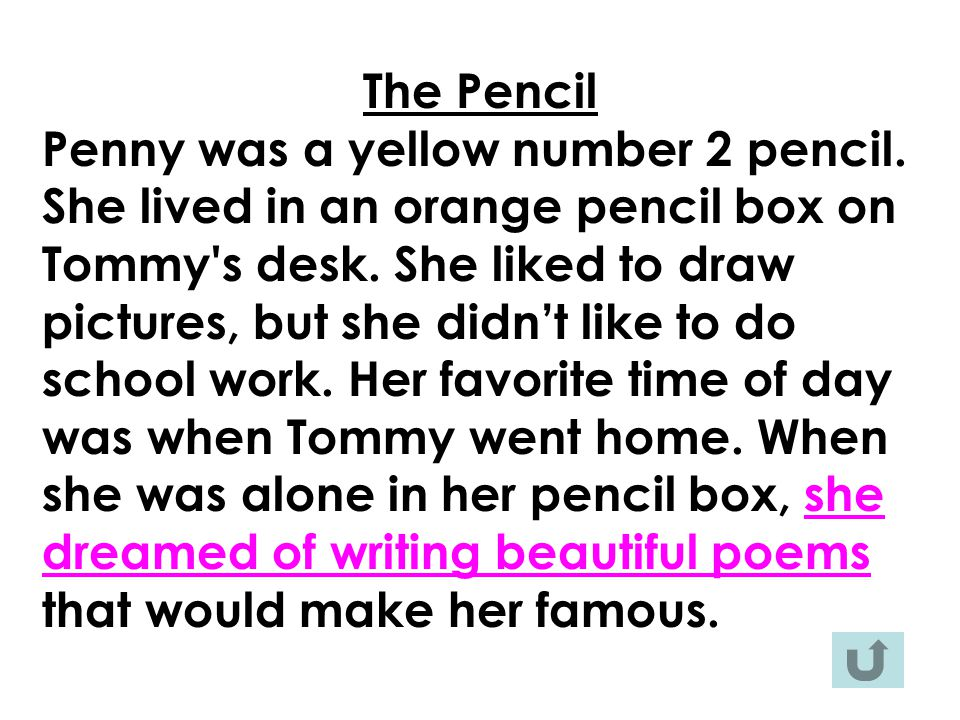 The Pencil Penny was a yellow number 2 pencil. She lived in an orange pencil box on Tommy s desk.