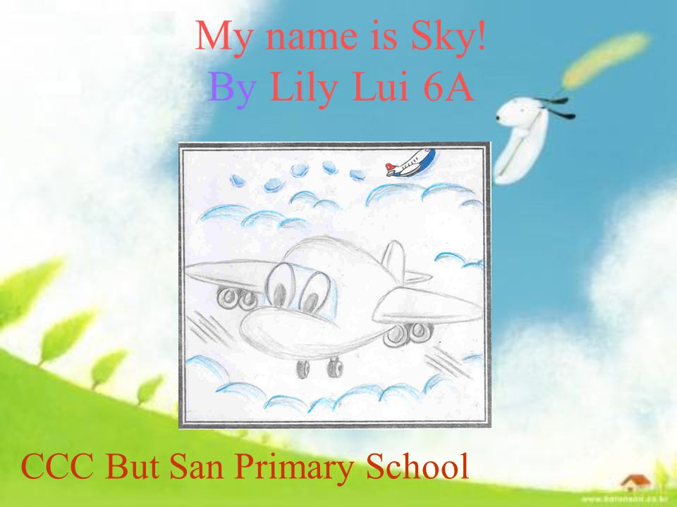 My name is Sky! By Lily Lui 6A CCC But San Primary School