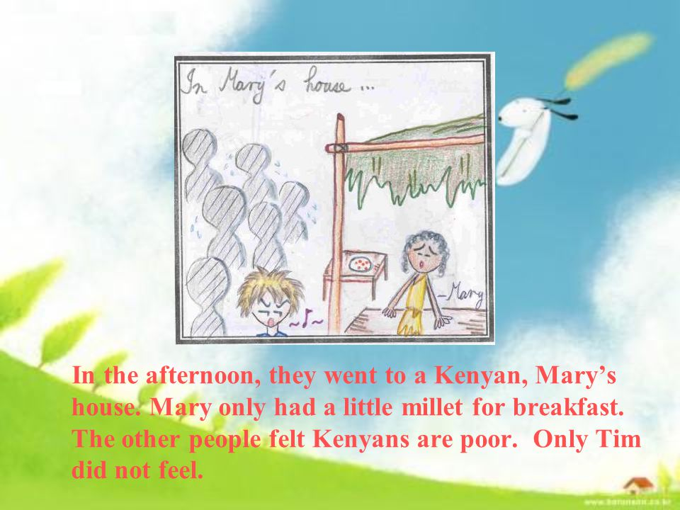 In the afternoon, they went to a Kenyan, Mary's house.