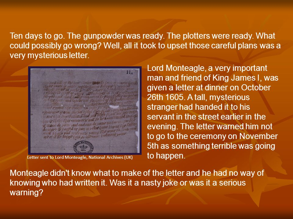 Monteagle didn t know what to make of the letter and he had no way of knowing who had written it.