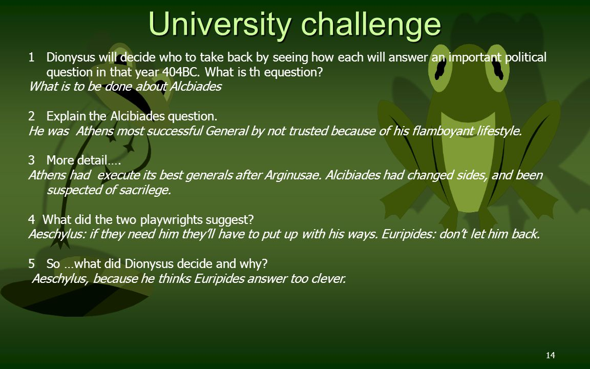 14 University challenge 1 Dionysus will decide who to take back by seeing how each will answer an important political question in that year 404BC.