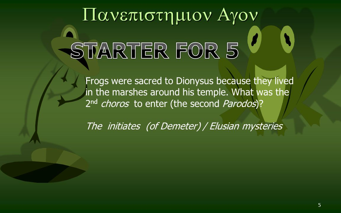 5  Frogs were sacred to Dionysus because they lived in the marshes around his temple.