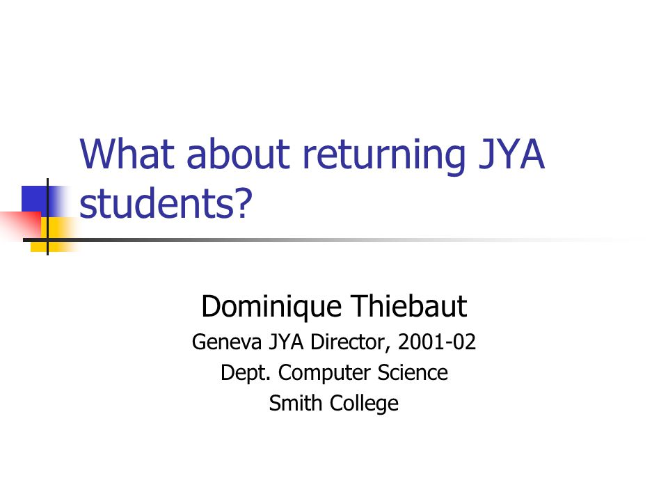 What about returning JYA students. Dominique Thiebaut Geneva JYA Director, 2001-02 Dept.