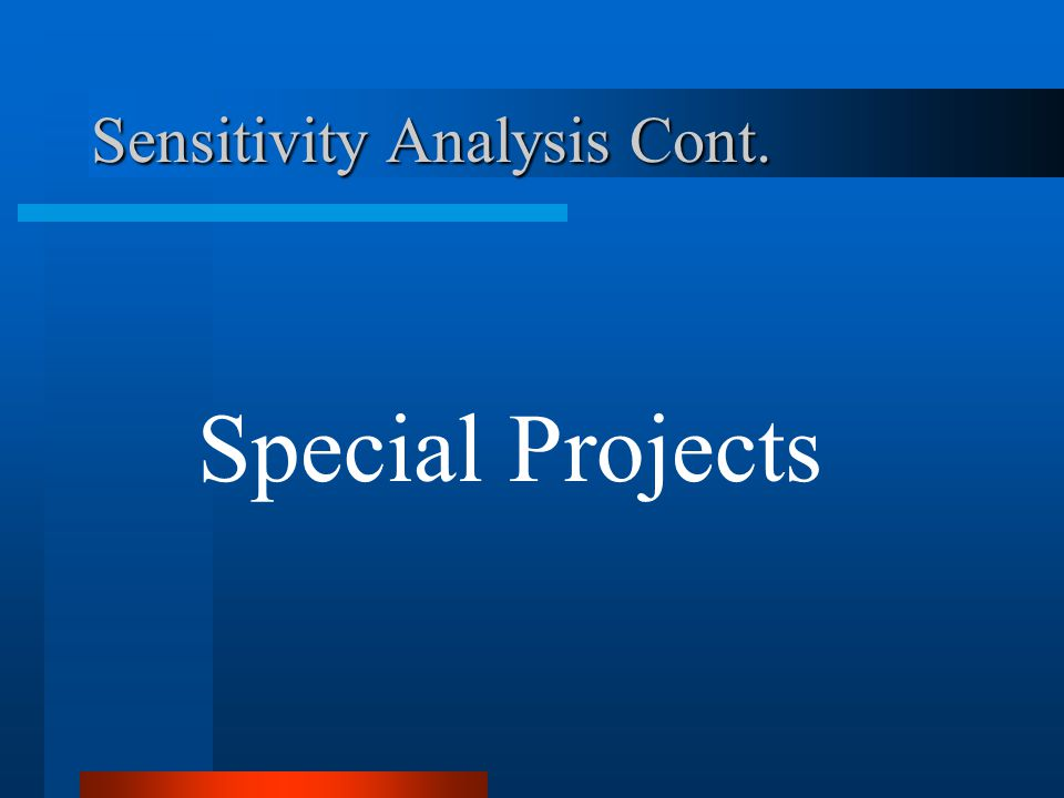 Sensitivity Analysis Cont. Special Projects