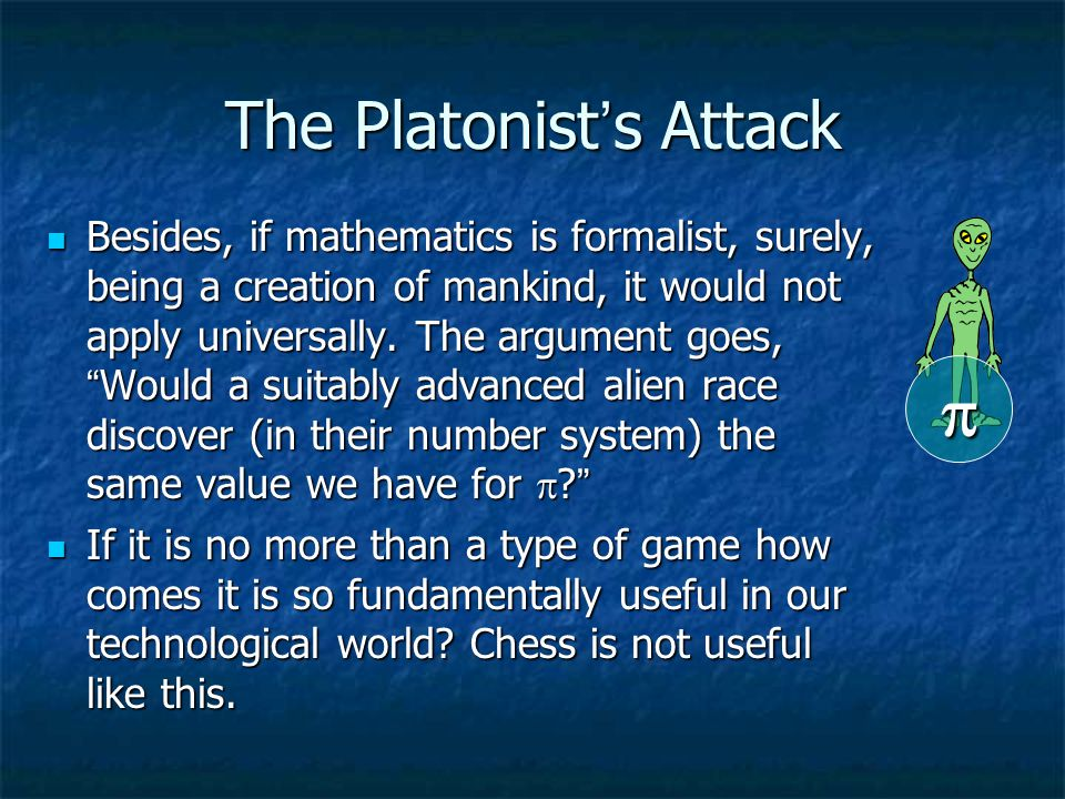 The Platonist Defense Our axioms are not as well refined as they need to be.