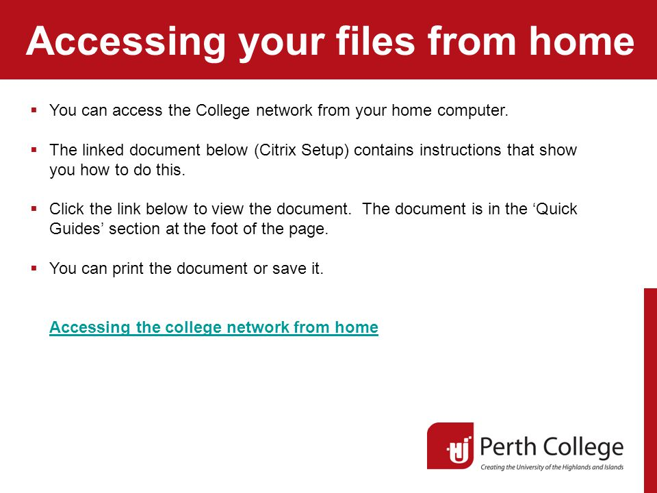 Accessing your files from home  You can access the College network from your home computer.