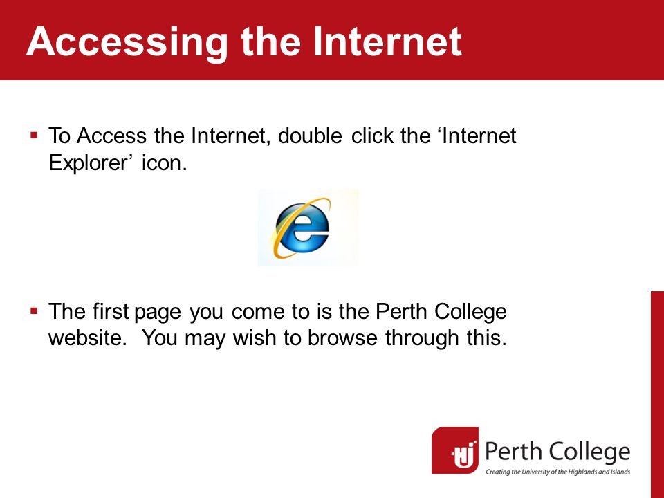 Accessing the Internet  To Access the Internet, double click the 'Internet Explorer' icon.