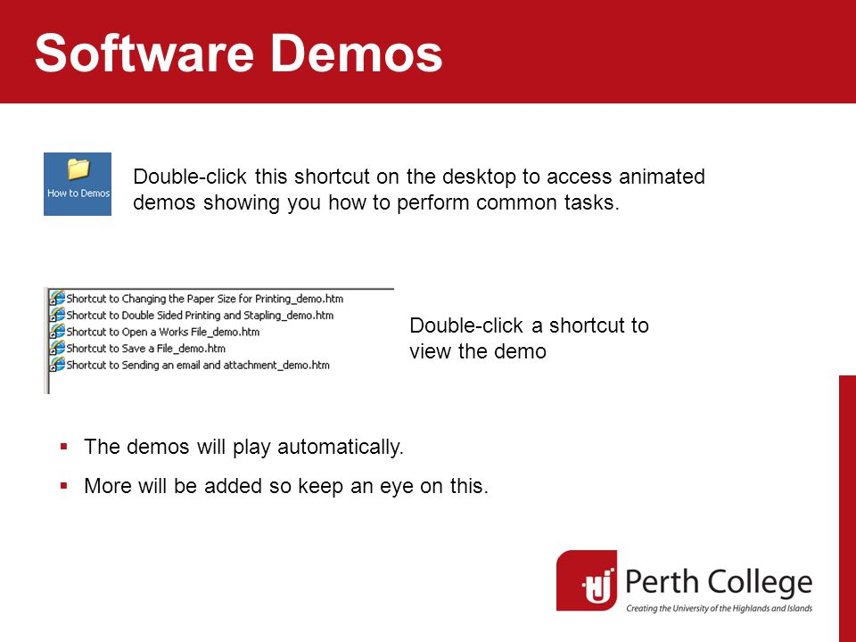 Software Demos Double-click this shortcut on the desktop to access animated demos showing you how to perform common tasks.