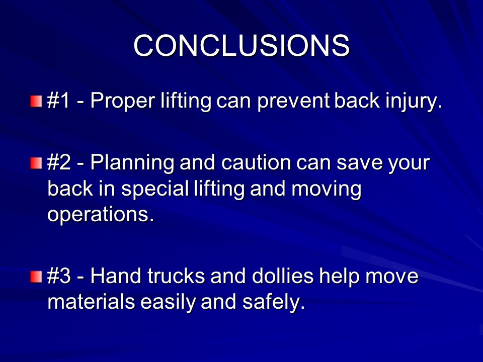 CONCLUSIONS #1 - Proper lifting can prevent back injury.