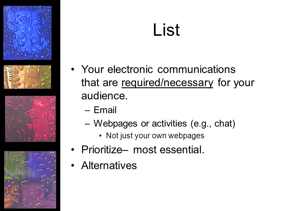 List Your electronic communications that are required/necessary for your audience.