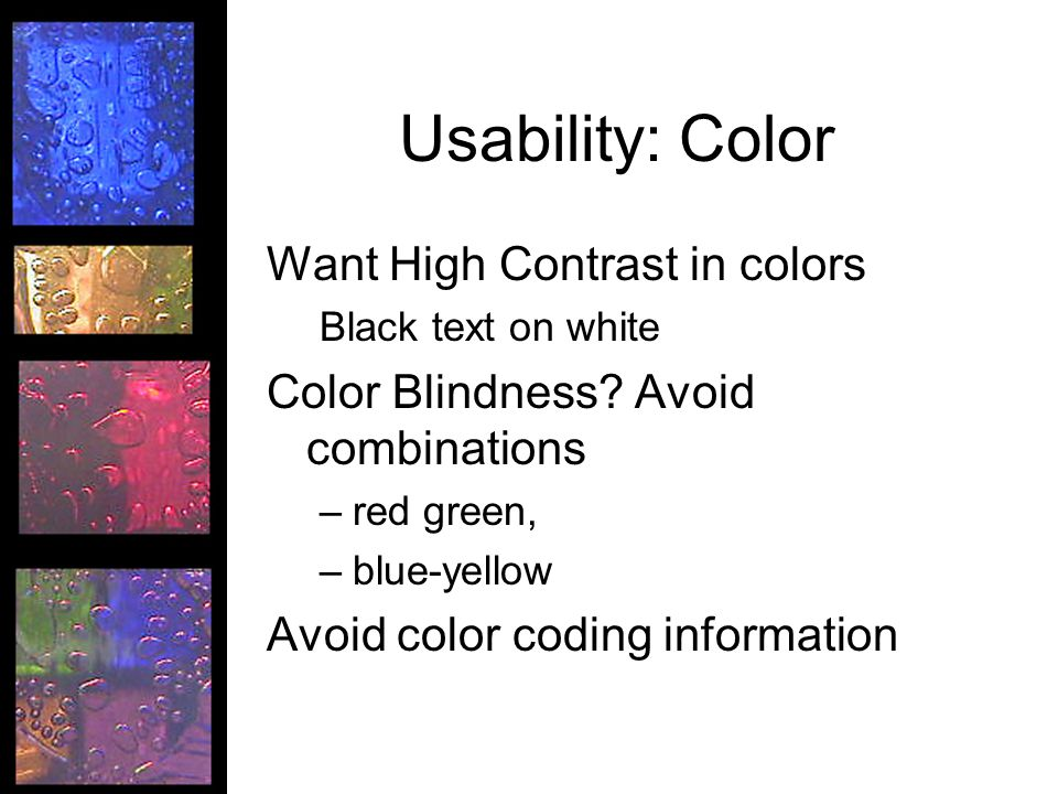 Usability: Color Want High Contrast in colors Black text on white Color Blindness.