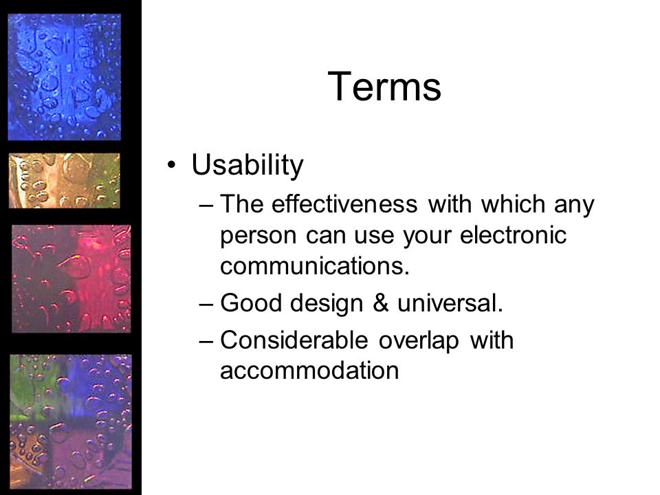 Terms Usability –The effectiveness with which any person can use your electronic communications.