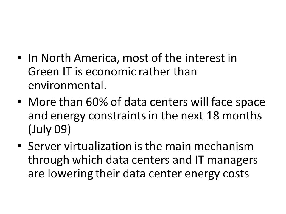 In North America, most of the interest in Green IT is economic rather than environmental.
