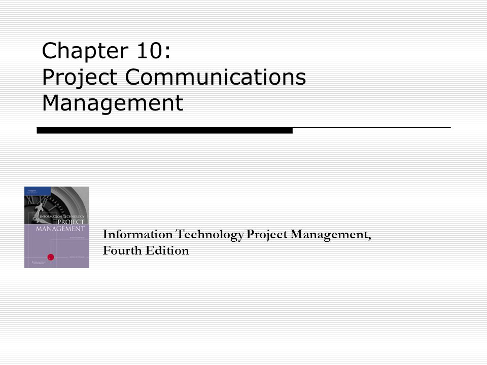 Chapter 10: Project Communications Management Information Technology Project Management, Fourth Edition