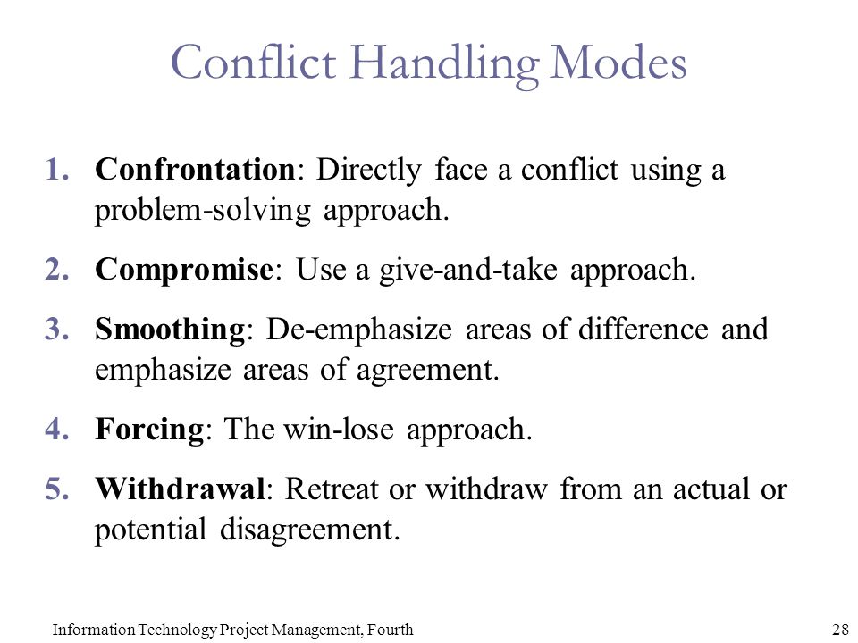28Information Technology Project Management, Fourth Conflict Handling Modes 1.Confrontation: Directly face a conflict using a problem-solving approach.