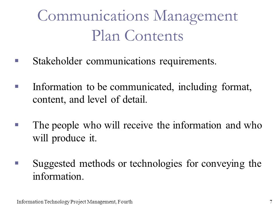 7Information Technology Project Management, Fourth Communications Management Plan Contents  Stakeholder communications requirements.