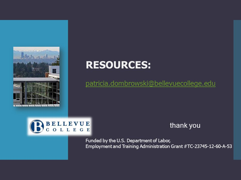 RESOURCES: patricia.dombrowski@bellevuecollege.edu thank you Funded by the U.S.
