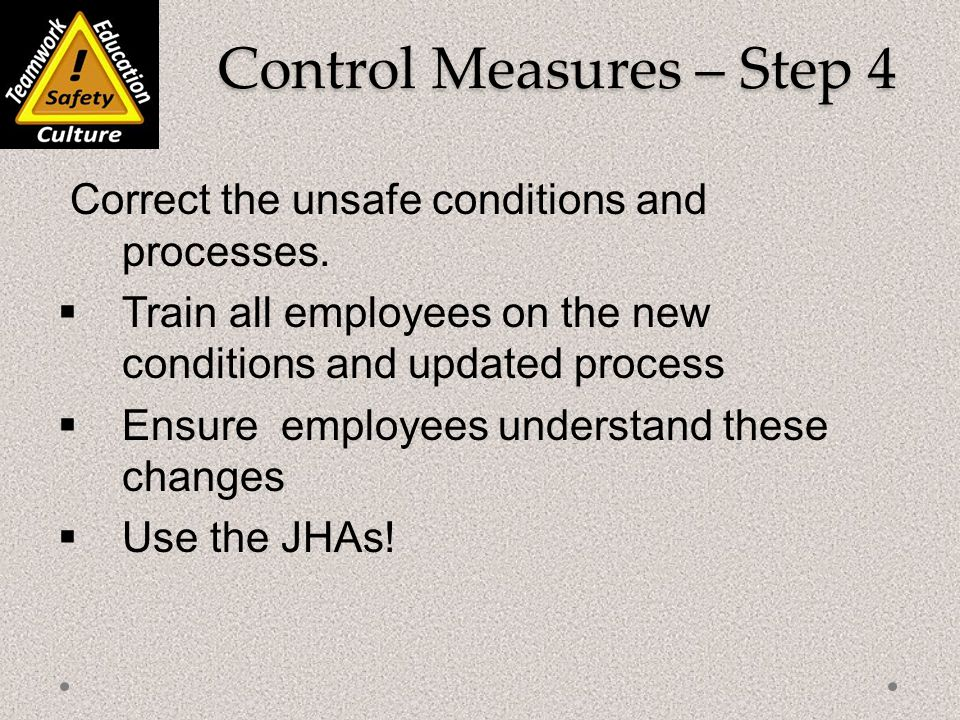 Control Measures – Step 4 Correct the unsafe conditions and processes.