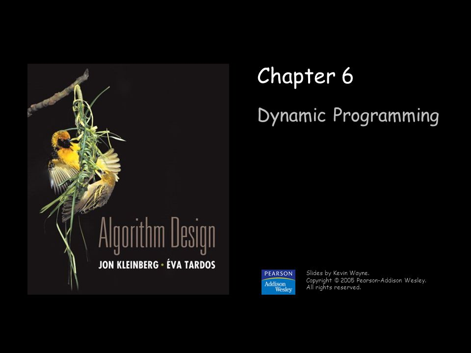 1 Chapter 6 Dynamic Programming Slides by Kevin Wayne.