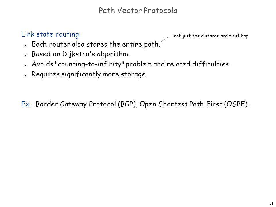 13 Path Vector Protocols Link state routing. n Each router also stores the entire path.