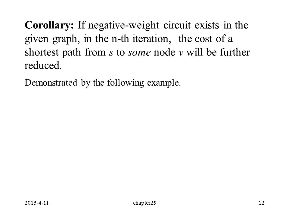 2015-4-11chapter2512 Corollary: If negative-weight circuit exists in the given graph, in the n-th iteration, the cost of a shortest path from s to some node v will be further reduced.