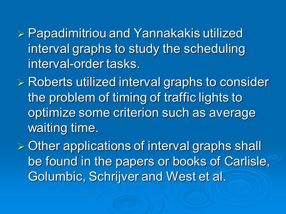  Papadimitriou and Yannakakis utilized interval graphs to study the scheduling interval-order tasks.