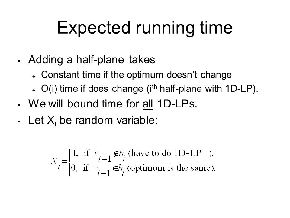Expected running time  Adding a half-plane takes  Constant time if the optimum doesn't change  O(i) time if does change (i th half-plane with 1D-LP).