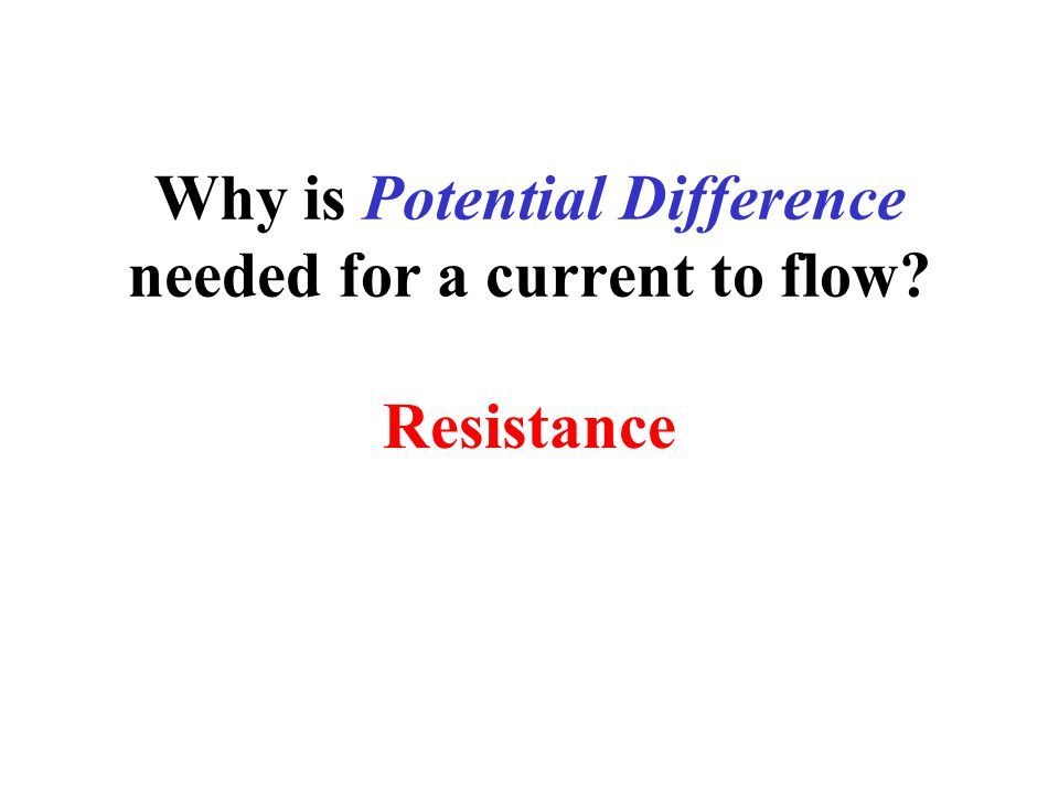 Why is Potential Difference needed for a current to flow Resistance