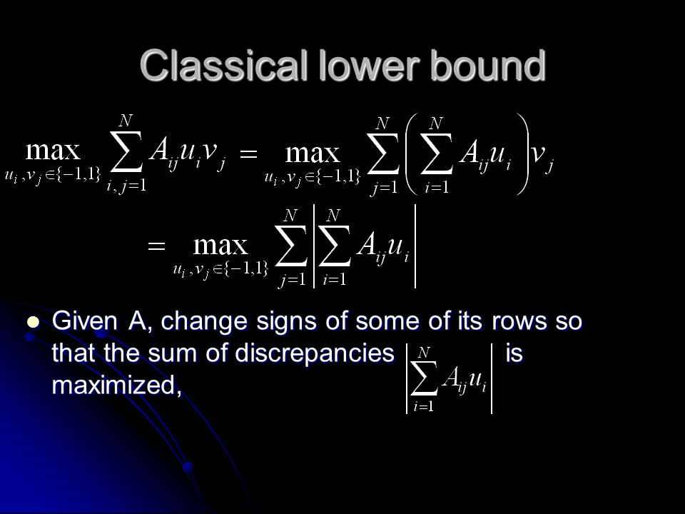 Classical lower bound Given A, change signs of some of its rows so that the sum of discrepanciesis maximized, Given A, change signs of some of its rows so that the sum of discrepanciesis maximized,